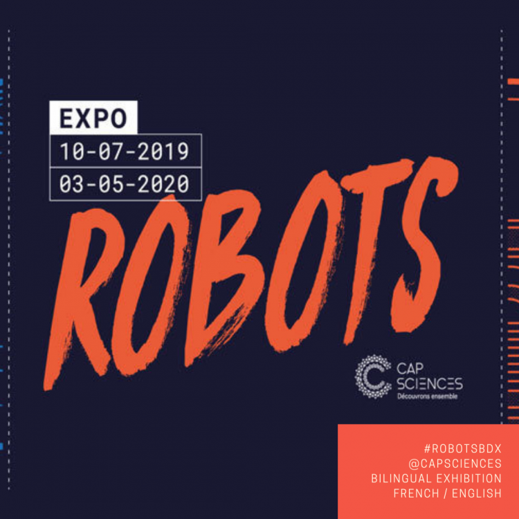 Expo Robots - Cap Sciences Bordeaux